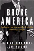 Broke America: How Business and Government Can Create Jobs and Grow the Economy