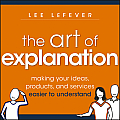Art of Explanation Making your Ideas Products & Services Easier to Understand