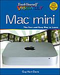 Teach Yourself Visually #134: Teach Yourself Visually Mac Mini