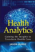 Health Analytics Gaining The Insights To Transform Health Care