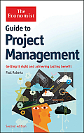 Guide to Project Management: Getting It Right and Achieving Lasting Benefit (Economist)