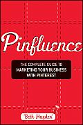 Pinfluence: The Complete Guide to Marketing Your Business with Pinterest