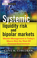 Systemic Liquidity Risk and Bipolar Markets: Wealth Management in Today's Macro Risk On/Risk Off Financial Environment