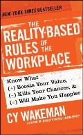 Reality Based Rules of the Workplace Know What Boosts Your Value Kills Your Chances & Will Make You Happier