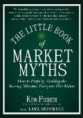 Little Books. Big Profits #56: The Little Book of Market Myths: How to Profit by Avoiding the Investing Mistakes Everyone Else Makes