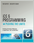 IOS 6 Programming Pushing the Limits: Advanced Application Development for Apple Iphone, Ipad, and Ipad Touch (Pushing the Limits)
