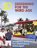 "Designing for the Third Age: Architecture Redefined for a Generation of ""Active Agers"" Ad (Architectural Design)"
