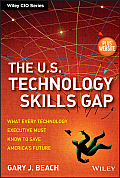 The U.S.Technology Skills Gap, + Website: What Every Technology Executive Must Know to Save America's Future (Wiley CIO)