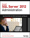 Microsoft SQL Server 2012 Administration Real World Skills for MCSA Certification & Beyond Exams 70 461 70 462 & 70 463