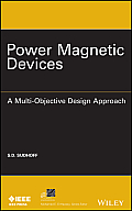Power Magnetic Devices: A Multi-Objective Design Approach (IEEE Press Series on Power Engineering)
