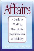 Affairs: A Guide to Working Through the Repercussions of Infidelity (Special Large Print Amazon Edition)