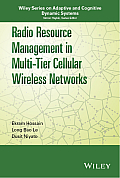 Radio Resource Management in Multi-Tier Cellular Wireless Networks (Adaptive and Cognitive Dynamic Systems)