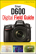 Nikon D600 Digital Field Guide (13 Edition)