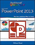 Teach Yourself Visually #138: Teach Yourself Visually PowerPoint 2013