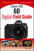 Canon EOS 6D Digital Field Guide (Digital Field Guide)