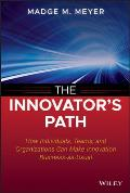 The Innovator's Path: How Individuals, Teams, and Organizations Can Make Innovation Business-As-Usual