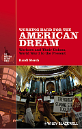 Working Hard For The American Dream Workers & Their Unions World War I To The Present