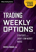 Trading Weekly Options + Online Video Course: Pricing Characteristics and Short-Term Trading Strategies (Wiley Trading)