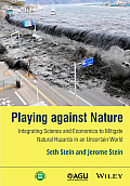 Playing Against Nature: Integrating Science and Economics to Mitigate Natural Hazards in an Uncertain World. Seth Stein and Jerome Stein