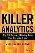 Killer Analytics Top 20 Metrics Missing from Your Balance Sheet