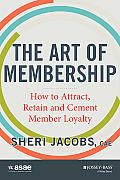 Art of Membership How to Attract Retain & Cement Member Loyalty