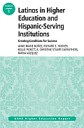 Latinos in Higher Education: Creating Conditions for Student Success: Ashe Higher Education Report, 39:1