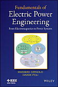 Fundamentals of Electric Power Engineering: From Electromagnetics to Power Systems