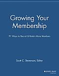 Growing Your Membership: 91 Ways to Recruit & Retain More Members