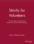 Strictly for Volunteers: 111 Tips, Ideas and Morsels of Wisdom for Anyone Who Volunteers