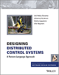 Designing Distributed Control Systems: A Pattern Language Approach (Wiley Software Patterns)