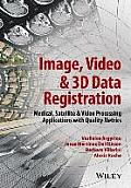 Image, Video & 3D Data Registration: Medical, Satellite & Video Processing Applications With Quality Metrics