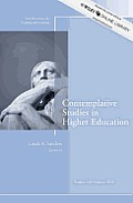 Contemplative Studies in Higher Education: New Directions for Teaching and Learning, Number 134
