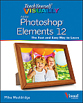 Teach Yourself Visually Photoshop Elements 12 (Teach Yourself Visually)