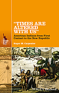 Times Are Altered with Us: American Indians from First Contact to the New Republic