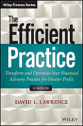 The Efficient Practice: Transform and Optimize Your Financial Advisory Practice for Greater Profits (Wiley Finance)