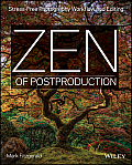 Zen of Post Production Stress Free Photography Workflow & Editing