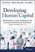 Developing Human Capital: Using Analytics to Plan and Optimize Your Learning and Development Investments (Wiley and SAS Business)