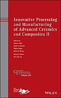 Ceramic Transactions #246: Innovative Processing and Manufacturing of Advanced Ceramics and Composites II: Ceramic Transactions, Volume 243
