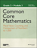 Common Core Mathematics: New York Edition, Grade 2: Module 3: Place Value, Counting, and Comparison of Numbers to 1,000