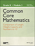 Common Core Mathematics, Grade K, Module 3: Comparison with Length, Weight, and Numbers to 10 (Common Core Mathematics - New York)