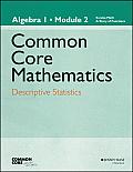 Common Core Mathematics, New York Edition: Algebra I, Module 2: Descriptive Statistics (Common Core Mathematics - New York)