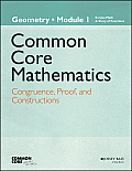 Common Core Mathematics (New York Edition), Geometry, Module 1: Congruence, Proof, and Constructions (Common Core Mathematics - New York)