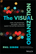 The Visual Organization: Data Visualization, Big Data, and the Quest for Better Decisions (Wiley and SAS Business)