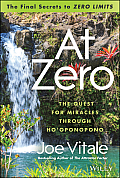 At Zero The Final Secrets to Zero Limits The Quest for Miracles Through Hooponopono