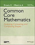 Common Core Mathematics, a Story of Units: Grade K, Module 6: Analyzing, Comparing, and Composing Shapes (Common Core Mathematics - New York)