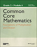 Common Core Mathematics, a Story of Units: Grade 2, Module 6: Foundations of Multiplication and Division (Common Core Mathematics - New York)