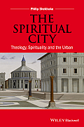 The Spiritual City: Theology, Spirituality, and the Urban