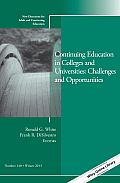 Continuing Education in Colleges and Universities: Challenges and Opportunities: New Directions for Adult and Continuing Education, Number 140 (J-B Ace Single Issue Adult & Continuing Education)