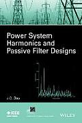 Power Harmonics Systems and Passive Filter Designs (IEEE Press Series on Power Engineering)