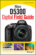 Nikon D5300 Digital Field Guide (Digital Field Guide)